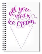 All You Need Is Ice Cream Spiral Notebook