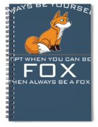 Always Be Yourself Fox White Spiral Notebook