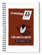 An Overcharge Is The Same As A Pay Cut Spiral Notebook