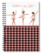 Ballet Is My Life Spiral Notebook