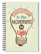Education Is The Movement To Light Inspirational Quote Spiral Notebook