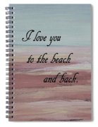 I Love You To The Beach And Back Spiral Notebook