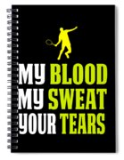 Awesome Tennis Design My Blood Your Tears B Spiral Notebook