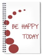 Be Happy Today In Red Spiral Notebook