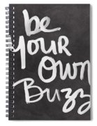 Be Your Own Buzz Black White- Art By Linda Woods Spiral Notebook