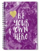 Be Your Own Hero - Inspirational Art By Linda Woods Spiral Notebook