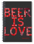 Beer Is Love Spiral Notebook