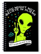 Believe In Aliens Gift Spiral Notebook