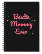 Bestie Mommy Ever Mothers Day Gift Spiral Notebook