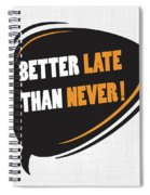Better Late Than Never Inspirational Famous Quote Design Spiral Notebook