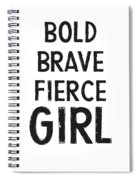 Bold Brave Fierce Girl- Art By Linda Woods Spiral Notebook
