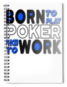 Born To Play Poker Forced To Go To Work Poker Player Gambling Spiral Notebook