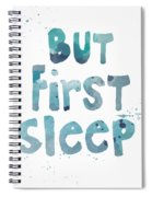 But First Sleep Spiral Notebook