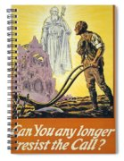 Can You Any Longer Resist The Call Spiral Notebook