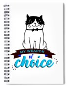 Cat My Weapon Of Choice Spiral Notebook