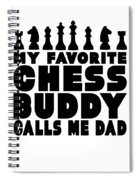 Chess Player Gift Favorite Chess Buddy Calls Me Dad Fathers Day Gift Spiral Notebook