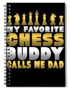 Chess Player My Favorite Chess Buddy Calls Me Dad Fathers Day Gift Spiral Notebook
