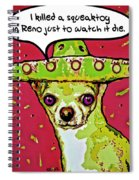 Chihuahua - I Killed A Squeaktoy In Reno Spiral Notebook