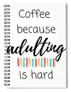 Coffee Because Adulting Is Hard Spiral Notebook