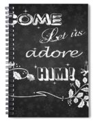 Come Let Us Adore Him Chalkboard Artwork Spiral Notebook
