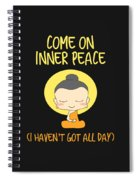 Come On Inner Peace I Havent Got All Day Meditating Spiral Notebook