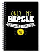 Beagle Design Only My Beagle Understands Me Spiral Notebook