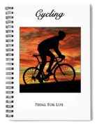 Cycling Pedal For Life Spiral Notebook