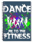 Dance Me To The Fitness Spiral Notebook