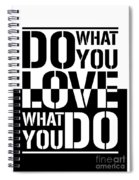 Do What You Love What You Do Spiral Notebook