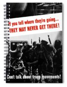 Don't Talk About Troop Movements Spiral Notebook