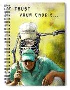 Dont Trust Your Caddie Spiral Notebook