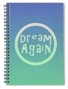 Dream Again Spiral Notebook