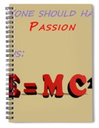 Everyone Should Have A Passion E Mc2 Spiral Notebook