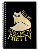 Feed Me And Tell Me I'm Pretty Spiral Notebook