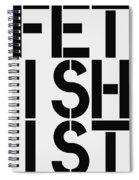 Fetishist Spiral Notebook