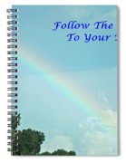 Follow The Rainbow To Your Dream Spiral Notebook