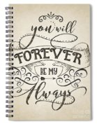Forever Be My Always Spiral Notebook