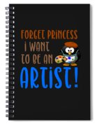 Forget Princess I Want To Be An Artist Spiral Notebook