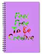 Free To Be Creative Spiral Notebook