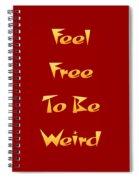 Free To Be Weird Spiral Notebook