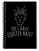 Fun Roller Coaster Gift Do I Have Coaster Hair Spiral Notebook
