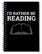 Funny Book Lover Design Book Nerd Design Id Rather Be Reading Spiral Notebook