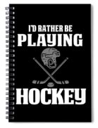 Funny Hockey Gifts For Men And Boys Id Rather Play Hockey Spiral Notebook