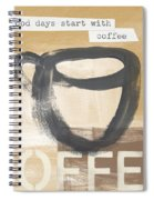 Good Days Start With Coffee- Art By Linda Woods Spiral Notebook
