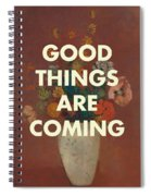 Good Things Are Coming Spiral Notebook