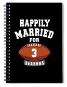 Happily Married For 3 Football Season Wedding Anniversary For Football Couple Spiral Notebook