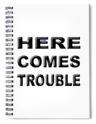 Here Comes Trouble Spiral Notebook