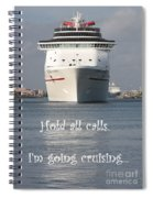 Hold All Calls I'm Going Cruising Spiral Notebook