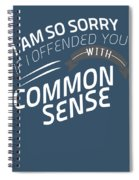 I Am So Sorry I Offended You With Common Sense Spiral Notebook
