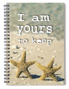 I Am Yours To Keep Spiral Notebook